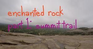 Hiking Enchanted Rock – Summit Trail – Fredericksburg, TX – Part 1